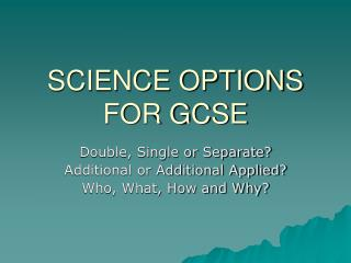 SCIENCE OPTIONS FOR GCSE