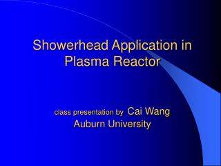 Showerhead Application in Plasma Reactor class presentation by Cai Wang Auburn University