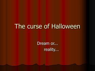 The curse of Halloween