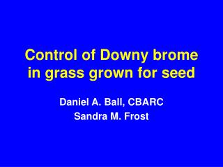 Control of Downy brome in grass grown for seed