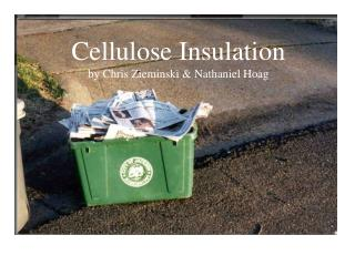 Cellulose Insulation by Chris Zieminski & Nathaniel Hoag