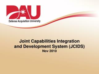 Joint Capabilities Integration  and Development System (JCIDS) Nov 2010