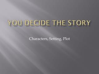 You decide the story