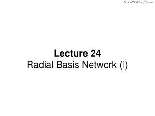 Lecture 24 Radial Basis Network (I)