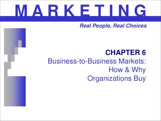 CHAPTER 6 Business-to-Business Markets:  How  Why  Organizations Buy