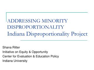 ADDRESSING MINORITY DISPROPORTIONALITY Indiana Disproportionality Project
