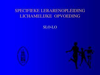 SPECIFIEKE LERARENOPLEIDING LICHAMELIJKE  OPVOEDING