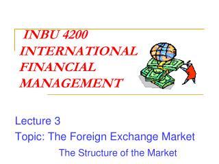 INBU 4200 INTERNATIONAL  FINANCIAL  MANAGEMENT