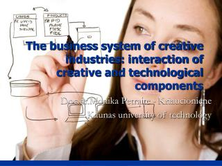 The business system of creative industries: interaction of creative and technological components