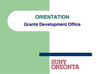 ORIENTATION Grants Development Office
