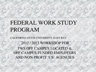 FEDERAL WORK STUDY            PROGRAM CALIFORNIA STATE UNIVERSITY, EAST BAY