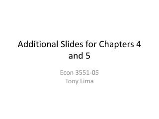 Additional Slides for Chapters 4 and 5