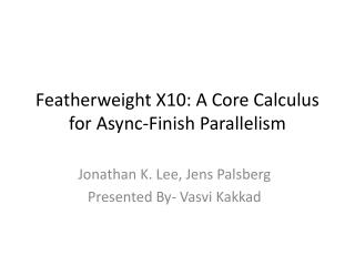 Featherweight X10: A Core Calculus for  Async -Finish Parallelism
