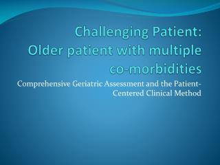 Challenging Patient: Older patient with multiple co-morbidities