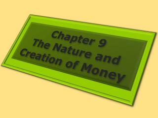 Chapter 9 The Nature and Creation of Money