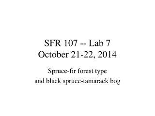 SFR 107 -- Lab 7 October 21-22, 2014