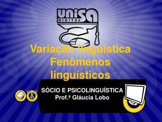 Varia��o lingu�stica Fen�menos lingu�sticos