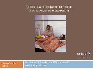 Skilled attendant at birth mDG  5, target 5A, Indicator 5.2