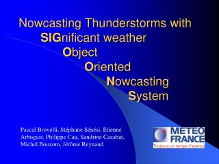 Nowcasting Thunderstorms with 	 SIG nificant weather O bject O riented N owcasting S ystem