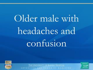 Older male with headaches and confusion