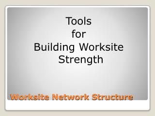 Worksite Network Structure