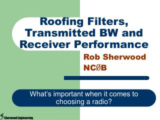 Roofing Filters, Transmitted BW and Receiver Performance