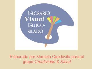 Elaborado por Marcela Capdevila para el grupo  Creatividad & Salud