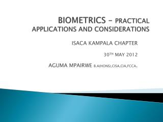 BIOMETRICS �  PRACTICAL APPLICATIONS AND CONSIDERATIONS