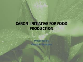 CARONI INITIATIVE FOR FOOD PRODUCTION