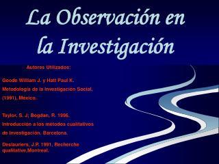Autores Utilizados: Goode William J. y Hatt Paul K. Metodología de la Investigación Social,