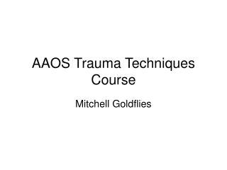 AAOS Trauma Techniques Course