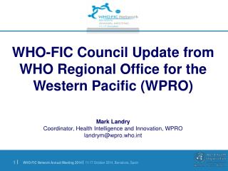 WHO-FIC Council Update from  WHO Regional Office for the Western Pacific (WPRO) Mark Landry