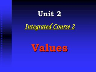 Unit 2 Integrated Course 2 Values