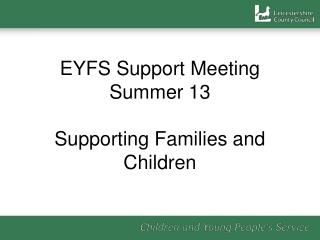 EYFS Support Meeting Summer 13 Supporting Families and Children