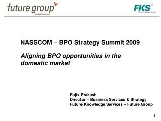 NASSCOM – BPO Strategy Summit 2009 Aligning BPO opportunities in the domestic market