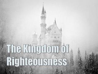 The Kingdom of Righteousness