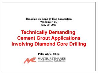 Canadian Diamond Drilling Association Vancouver, BC May 29, 2008 Technically Demanding