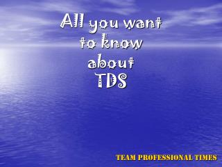 All you want  to know  about  TDS