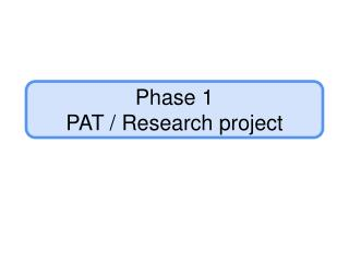 Phase 1  PAT / Research project