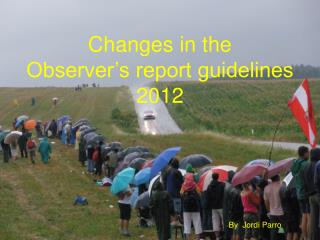 Changes in the  Observer's report guidelines 2012