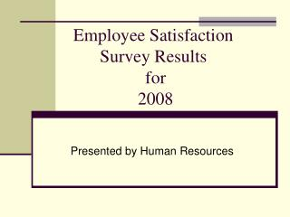Employee Satisfaction Survey Results  for  2008