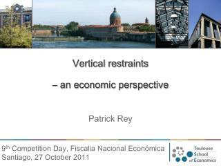 Vertical restraints – an economic perspective Patrick Rey