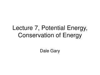 Lecture 7, Potential Energy, Conservation of Energy