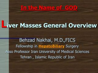 In the Name of  GOD L iver Masses General Overview