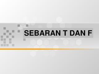 SEBARAN T DAN F