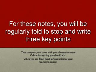For these notes, you will be regularly told to stop and write three key points