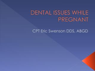 DENTAL ISSUES WHILE PREGNANT