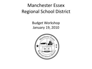 Manchester Essex  Regional School District Budget Workshop January 19, 2010