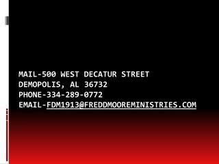 Mail-500 West Decatur Street Demopolis, AL 36732 Phone-334-289-0772 Email-fdm1913freddmooreministries