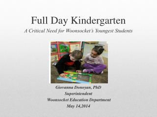 Full Day Kindergarten  A Critical Need for Woonsocket's Youngest Students Giovanna Donoyan, PhD